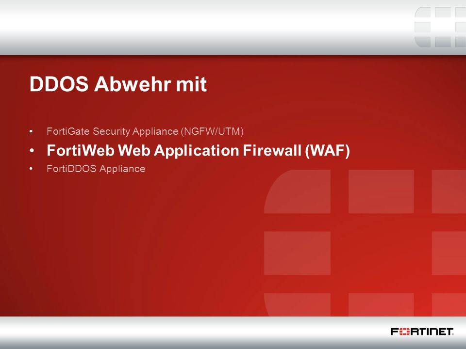 20 DDOS Abwehr mit FortiGate Security Appliance (NGFW/UTM) FortiWeb Web Application Firewall (WAF) FortiDDOS Appliance