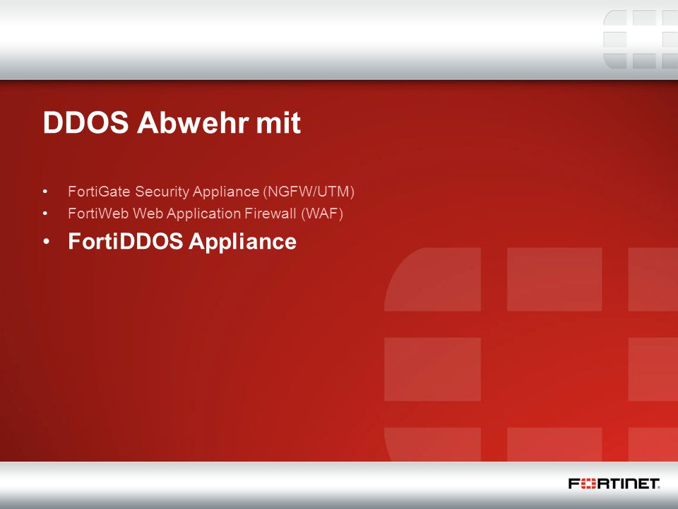 22 DDOS Abwehr mit FortiGate Security Appliance (NGFW/UTM) FortiWeb Web Application Firewall (WAF) FortiDDOS Appliance