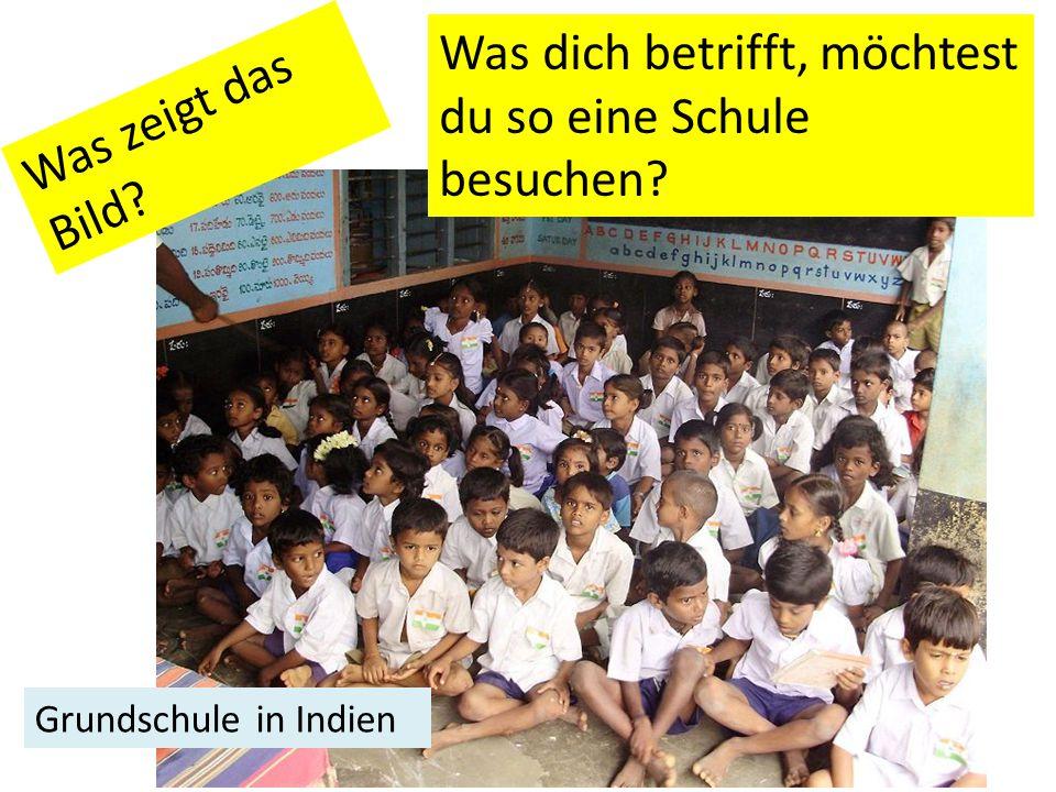 Grundschule in Indien Was zeigt das Bild Was dich betrifft, möchtest du so eine Schule besuchen