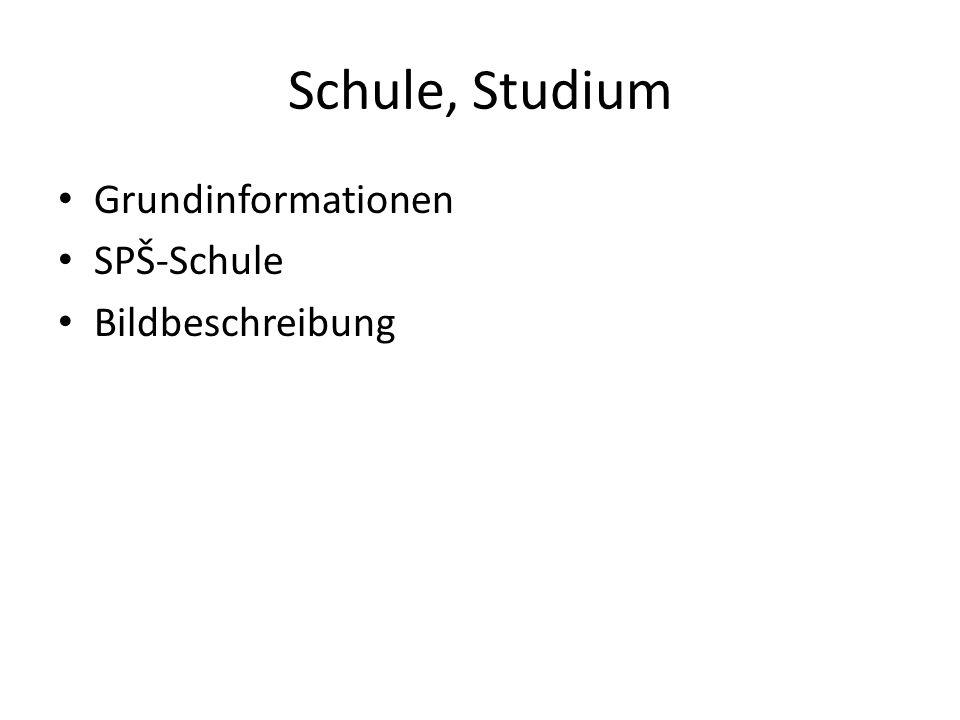 Schule, Studium Grundinformationen SPŠ-Schule Bildbeschreibung