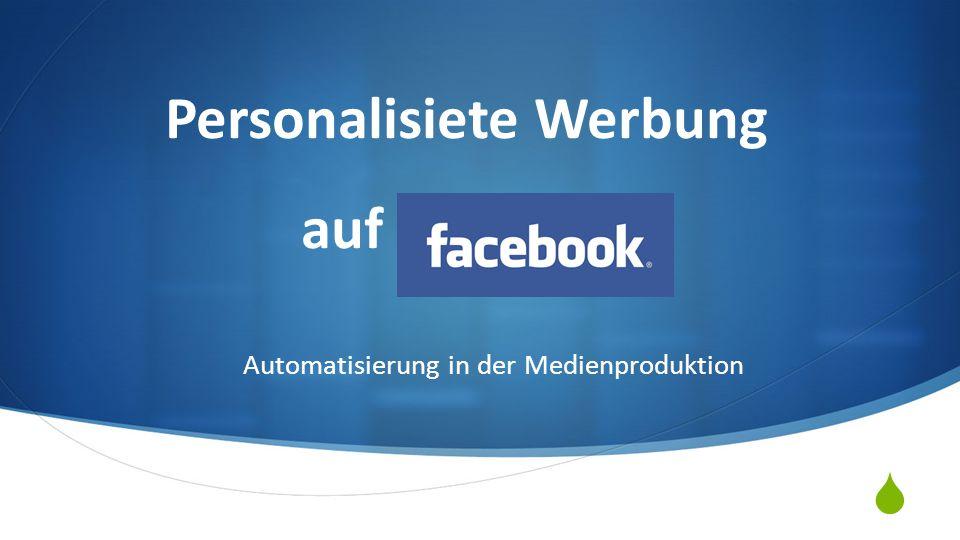  Personalisiete Werbung auf Facebook Automatisierung in der Medienproduktion