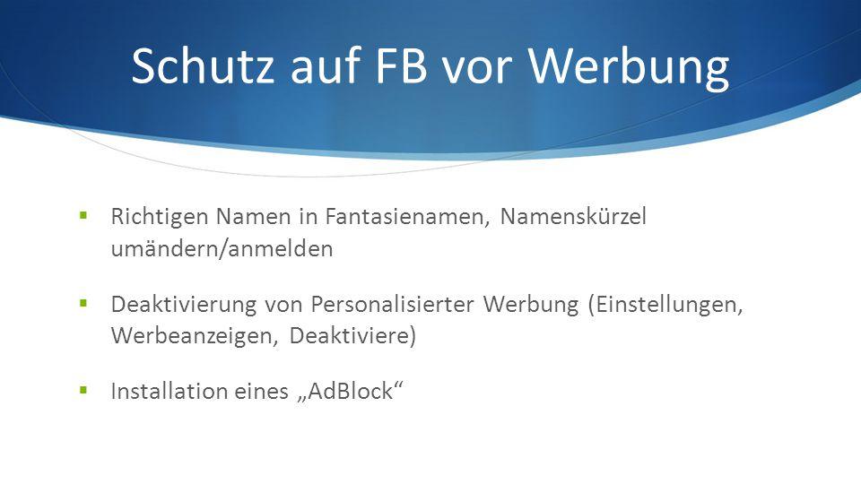 """Schutz auf FB vor Werbung  Richtigen Namen in Fantasienamen, Namenskürzel umändern/anmelden  Deaktivierung von Personalisierter Werbung (Einstellungen, Werbeanzeigen, Deaktiviere)  Installation eines """"AdBlock"""