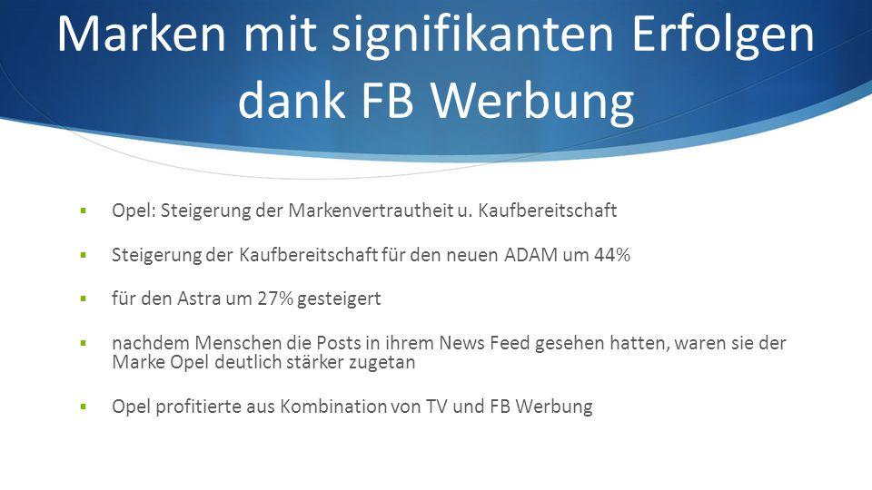 Marken mit signifikanten Erfolgen dank FB Werbung  Opel: Steigerung der Markenvertrautheit u.