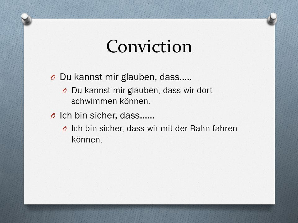 Conviction O Du kannst mir glauben, dass.....