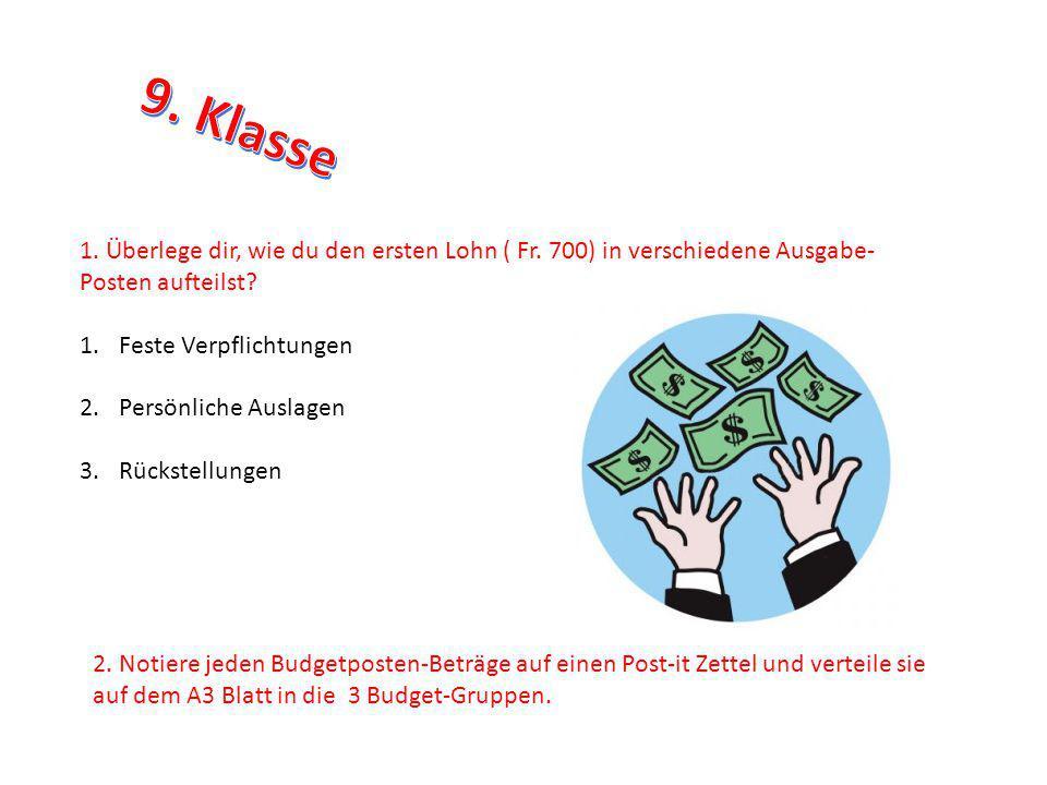 1. Überlege dir, wie du den ersten Lohn ( Fr. 700) in verschiedene Ausgabe- Posten aufteilst? 1.Feste Verpflichtungen 2.Persönliche Auslagen 3.Rückste