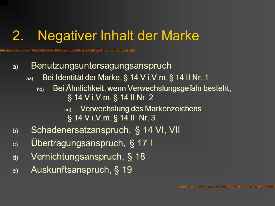 2.Negativer Inhalt der Marke a) Benutzungsuntersagungsanspruch aa) Bei Identität der Marke, § 14 V i.V.m.