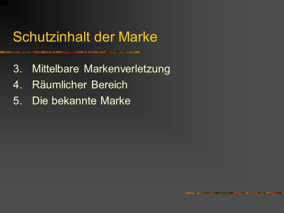 Schutzinhalt der Marke 3.Mittelbare Markenverletzung 4.Räumlicher Bereich 5.Die bekannte Marke