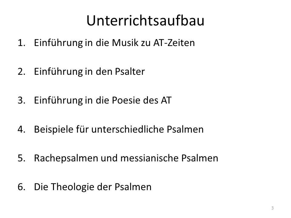 Unterrichtsaufbau 1.Einführung in die Musik zu AT-Zeiten 2.Einführung in den Psalter 3.Einführung in die Poesie des AT 4.Beispiele für unterschiedlich
