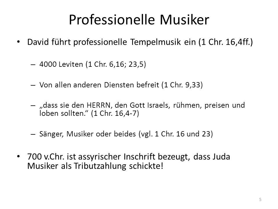 Professionelle Musiker David führt professionelle Tempelmusik ein (1 Chr. 16,4ff.) – 4000 Leviten (1 Chr. 6,16; 23,5) – Von allen anderen Diensten bef