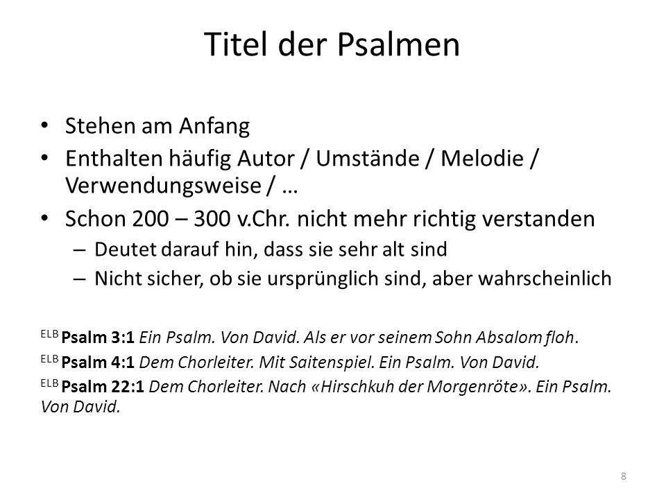 Titel der Psalmen Stehen am Anfang Enthalten häufig Autor / Umstände / Melodie / Verwendungsweise / … Schon 200 – 300 v.Chr. nicht mehr richtig versta