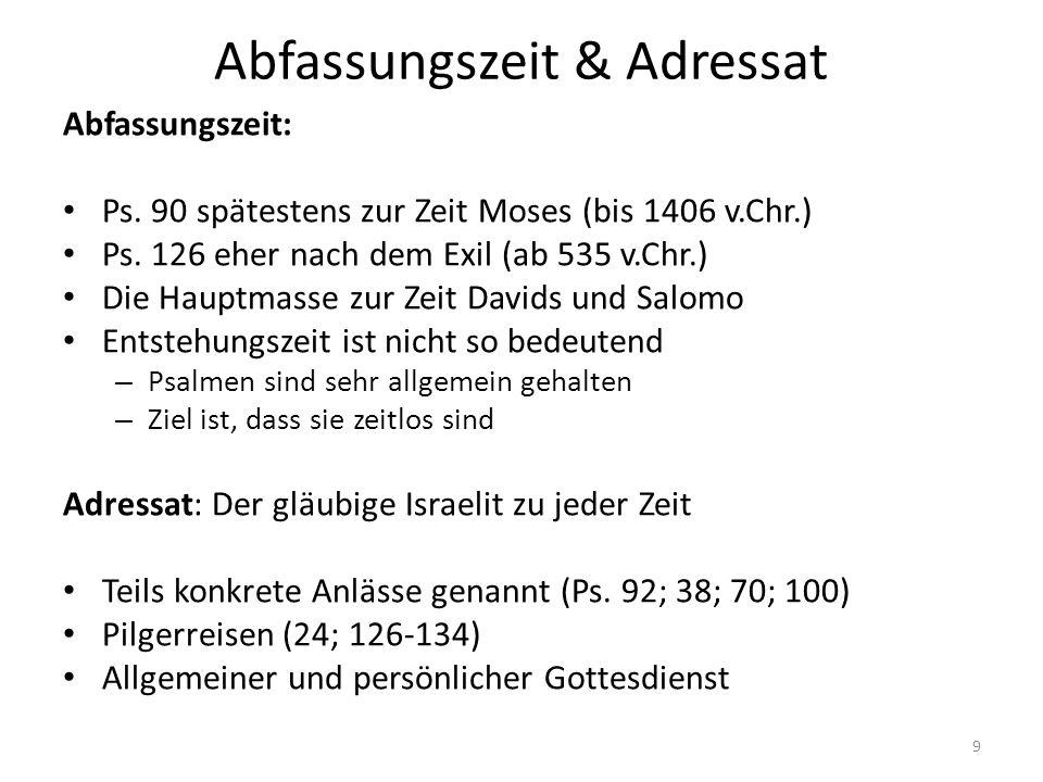 Abfassungszeit & Adressat Abfassungszeit: Ps. 90 spätestens zur Zeit Moses (bis 1406 v.Chr.) Ps. 126 eher nach dem Exil (ab 535 v.Chr.) Die Hauptmasse