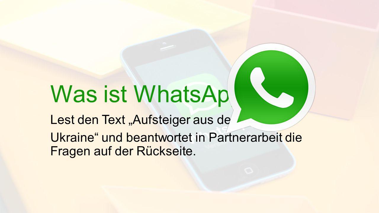"""Was ist WhatsApp? Lest den Text """"Aufsteiger aus der Ukraine"""" und beantwortet in Partnerarbeit die Fragen auf der Rückseite."""