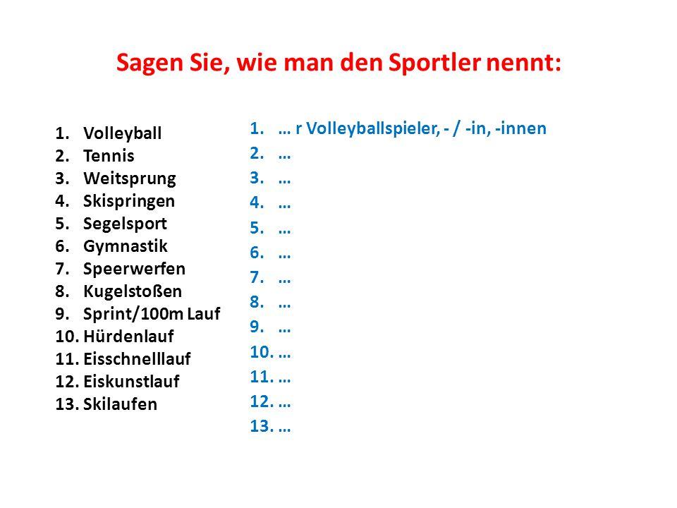 Sagen Sie, wie man den Sportler nennt: 1.Volleyball 2.Tennis 3.Weitsprung 4.Skispringen 5.Segelsport 6.Gymnastik 7.Speerwerfen 8.Kugelstoßen 9.Sprint/