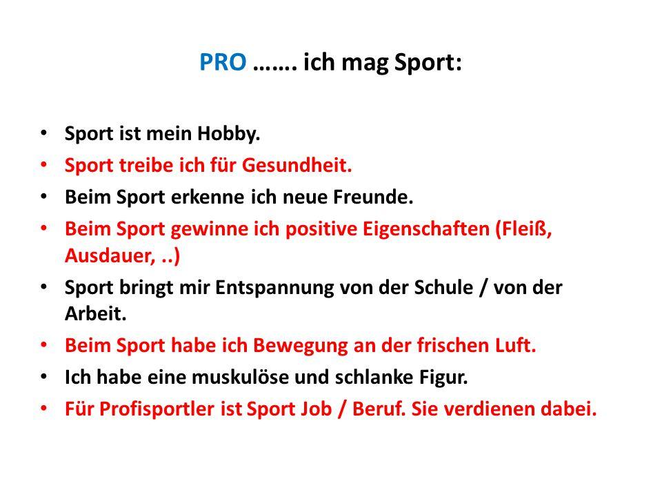 PRO ……. ich mag Sport: Sport ist mein Hobby. Sport treibe ich für Gesundheit. Beim Sport erkenne ich neue Freunde. Beim Sport gewinne ich positive Eig