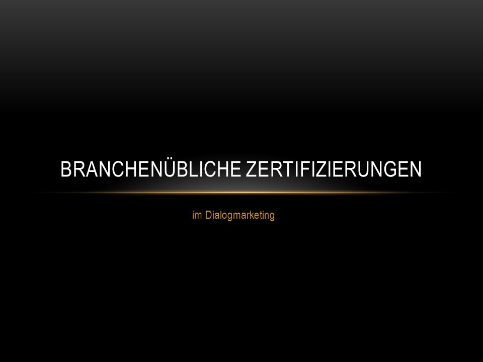 im Dialogmarketing BRANCHENÜBLICHE ZERTIFIZIERUNGEN