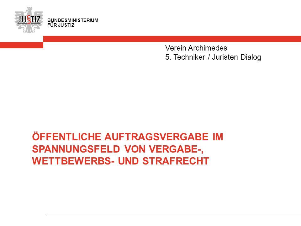 BUNDESMINISTERIUM FÜR JUSTIZ ÖFFENTLICHE AUFTRAGSVERGABE IM SPANNUNGSFELD VON VERGABE-, WETTBEWERBS- UND STRAFRECHT Verein Archimedes 5. Techniker / J
