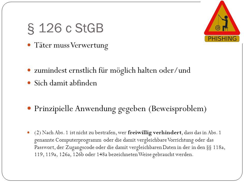 § 126 c StGB Täter muss Verwertung zumindest ernstlich für möglich halten oder/und Sich damit abfinden Prinzipielle Anwendung gegeben (Beweisproblem)