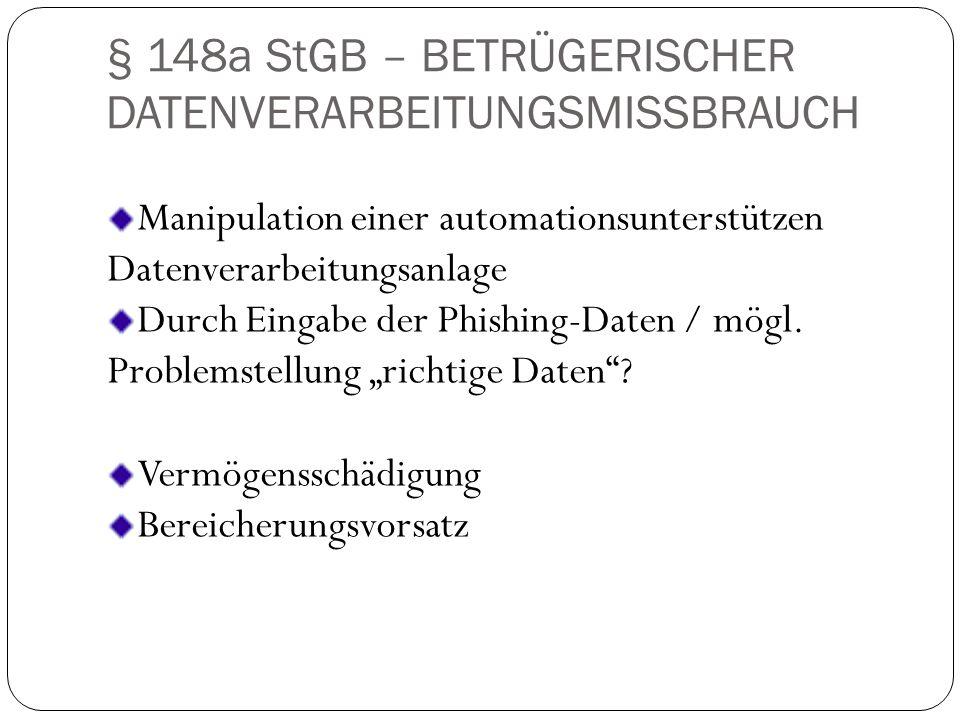 § 148a StGB – BETRÜGERISCHER DATENVERARBEITUNGSMISSBRAUCH Manipulation einer automationsunterstützen Datenverarbeitungsanlage Durch Eingabe der Phishi
