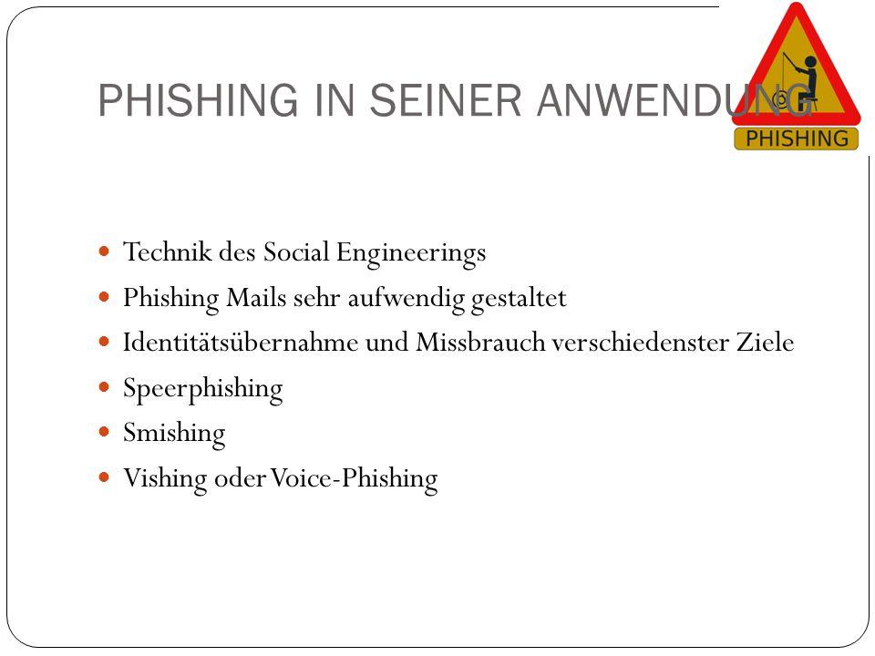 PHISHING IN SEINER ANWENDUNG Technik des Social Engineerings Phishing Mails sehr aufwendig gestaltet Identitätsübernahme und Missbrauch verschiedenste