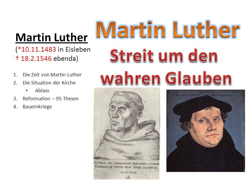 Martin Luther (*10.11.1483 in Eisleben † 18.2.1546 ebenda) 1.Die Zeit von Martin Luther 2.Die Situation der Kirche Ablass 3.Reformation – 95 Thesen 4.