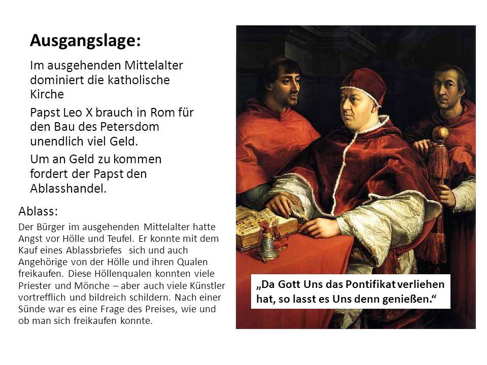 Ausgangslage: Im ausgehenden Mittelalter dominiert die katholische Kirche Papst Leo X brauch in Rom für den Bau des Petersdom unendlich viel Geld. Um