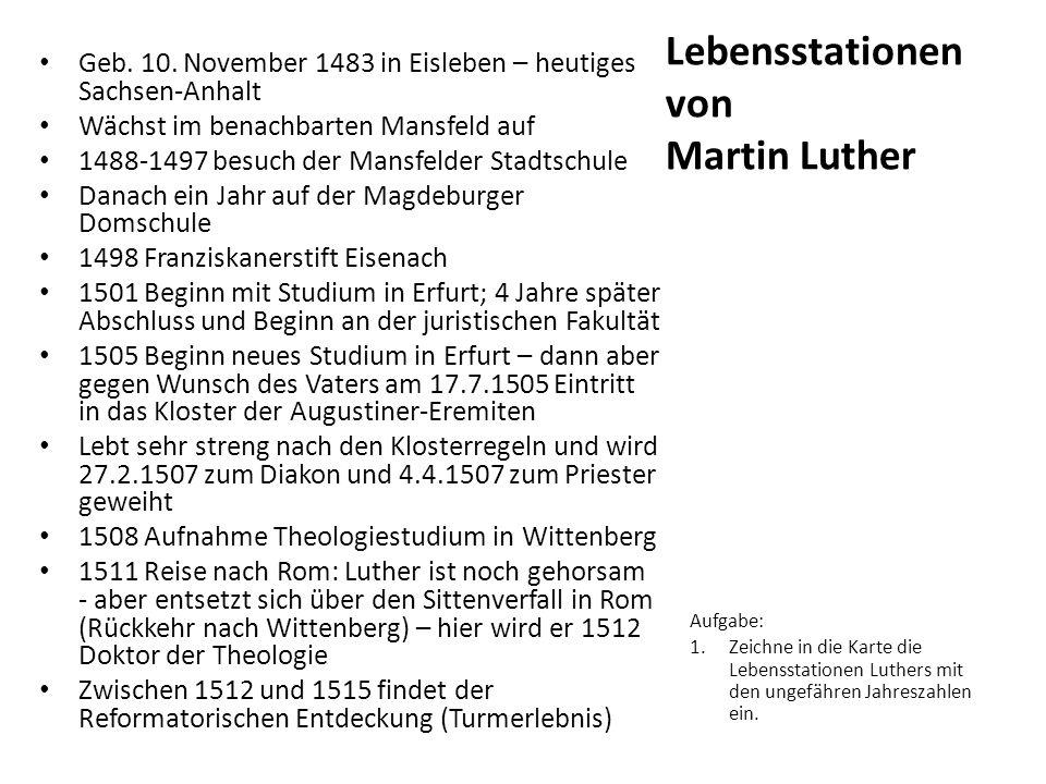 Lebensstationen von Martin Luther Geb. 10. November 1483 in Eisleben – heutiges Sachsen-Anhalt Wächst im benachbarten Mansfeld auf 1488-1497 besuch de