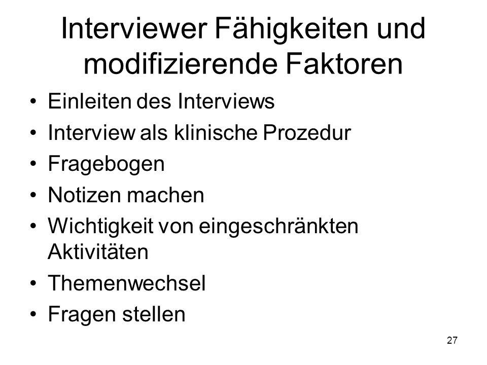 Interviewer Fähigkeiten und modifizierende Faktoren Einleiten des Interviews Interview als klinische Prozedur Fragebogen Notizen machen Wichtigkeit vo