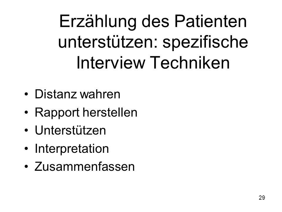 Erzählung des Patienten unterstützen: spezifische Interview Techniken Distanz wahren Rapport herstellen Unterstützen Interpretation Zusammenfassen 29