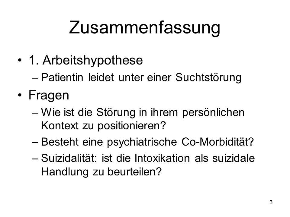 Zusammenfassung 1. Arbeitshypothese –Patientin leidet unter einer Suchtstörung Fragen –Wie ist die Störung in ihrem persönlichen Kontext zu positionie