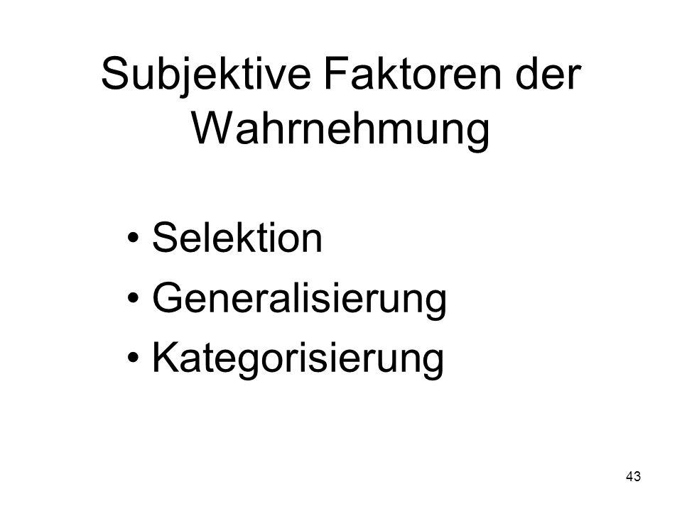 Subjektive Faktoren der Wahrnehmung Selektion Generalisierung Kategorisierung 43