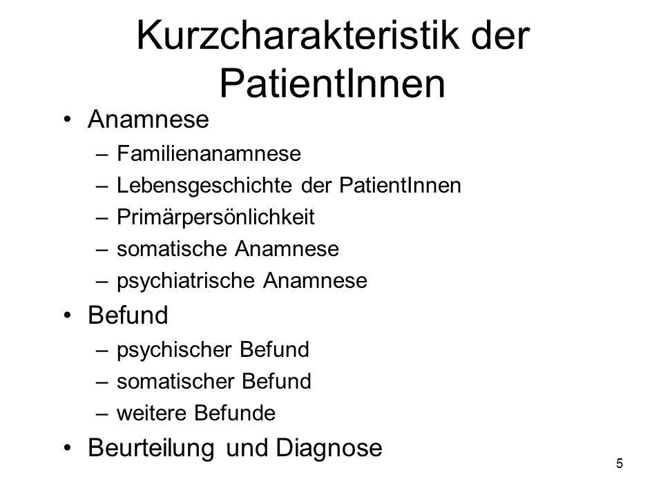 Kurzcharakteristik der PatientInnen Anamnese –Familienanamnese –Lebensgeschichte der PatientInnen –Primärpersönlichkeit –somatische Anamnese –psychiat
