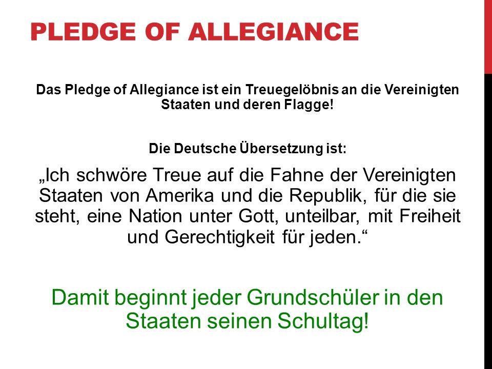 """PLEDGE OF ALLEGIANCE Das Pledge of Allegiance ist ein Treuegelöbnis an die Vereinigten Staaten und deren Flagge! Die Deutsche Übersetzung ist: """"Ich sc"""
