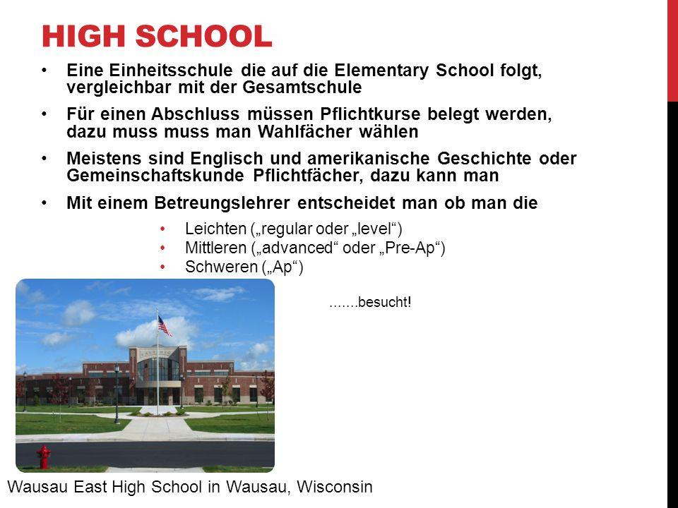 HIGH SCHOOL Eine Einheitsschule die auf die Elementary School folgt, vergleichbar mit der Gesamtschule Für einen Abschluss müssen Pflichtkurse belegt