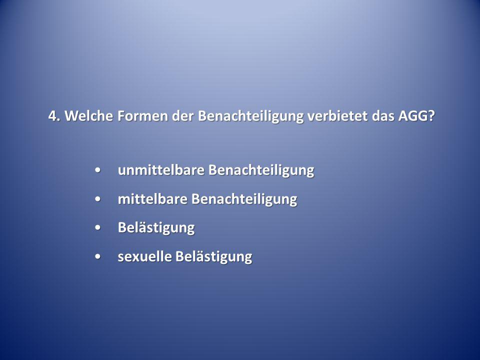 4. Welche Formen der Benachteiligung verbietet das AGG? unmittelbare Benachteiligungunmittelbare Benachteiligung mittelbare Benachteiligungmittelbare