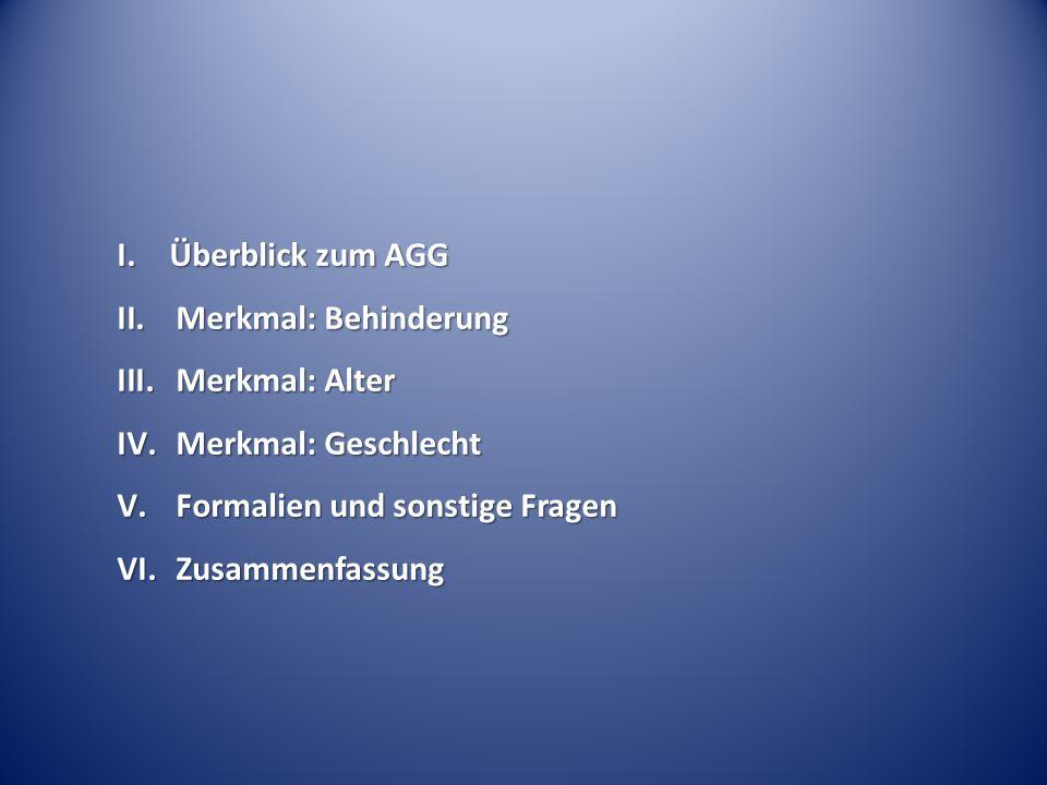 I. Überblick zum AGG II.Merkmal: Behinderung III.Merkmal: Alter IV.Merkmal: Geschlecht V.Formalien und sonstige Fragen VI.Zusammenfassung