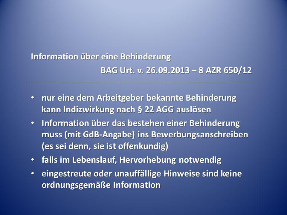 Information über eine Behinderung BAG Urt. v. 26.09.2013 – 8 AZR 650/12 nur eine dem Arbeitgeber bekannte Behinderung kann Indizwirkung nach § 22 AGG