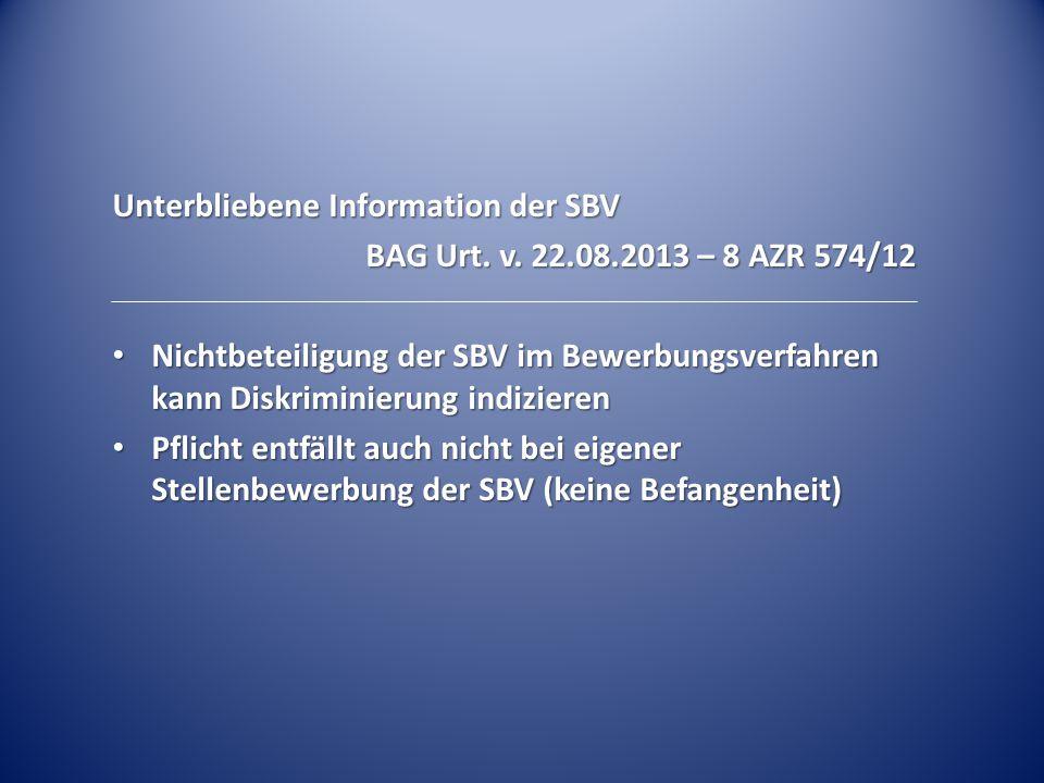 Unterbliebene Information der SBV BAG Urt. v. 22.08.2013 – 8 AZR 574/12 Nichtbeteiligung der SBV im Bewerbungsverfahren kann Diskriminierung indiziere