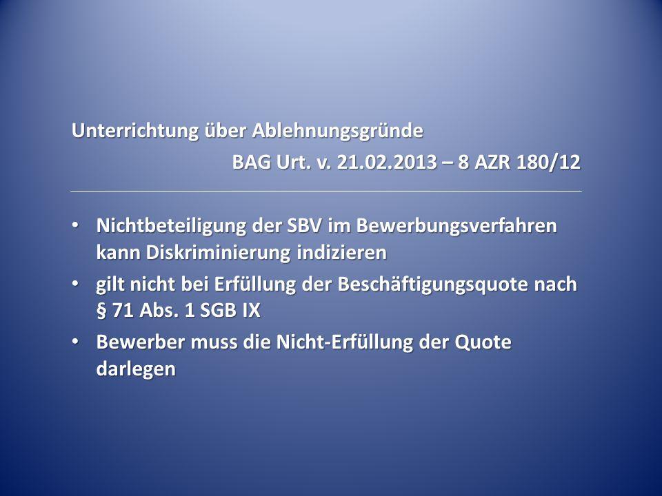 Unterrichtung über Ablehnungsgründe BAG Urt. v. 21.02.2013 – 8 AZR 180/12 Nichtbeteiligung der SBV im Bewerbungsverfahren kann Diskriminierung indizie