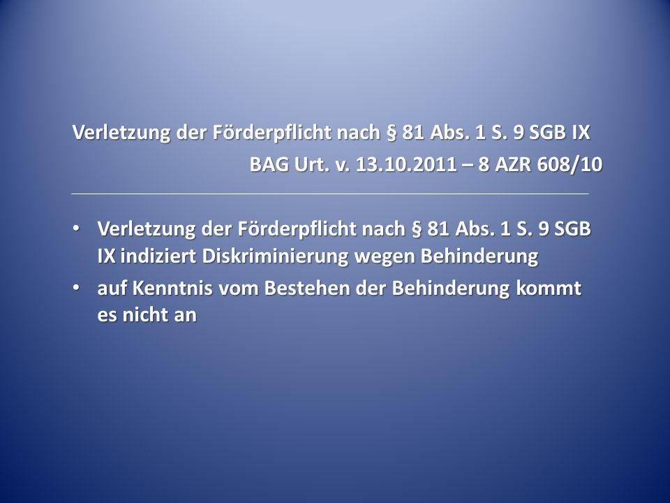 Verletzung der Förderpflicht nach § 81 Abs. 1 S. 9 SGB IX BAG Urt. v. 13.10.2011 – 8 AZR 608/10 Verletzung der Förderpflicht nach § 81 Abs. 1 S. 9 SGB