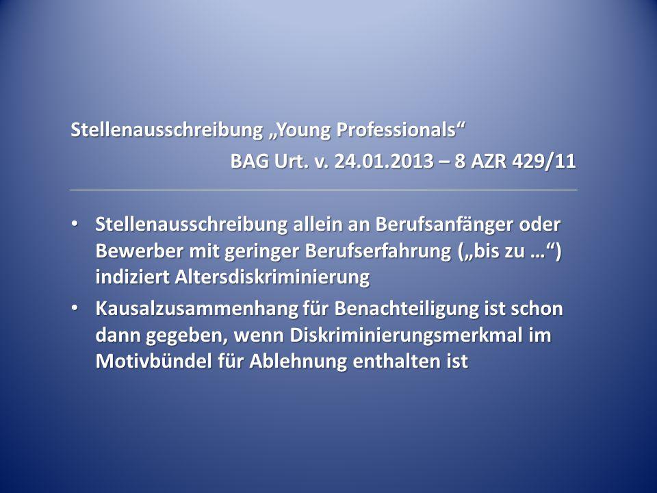"""Stellenausschreibung """"Young Professionals"""" BAG Urt. v. 24.01.2013 – 8 AZR 429/11 Stellenausschreibung allein an Berufsanfänger oder Bewerber mit gerin"""