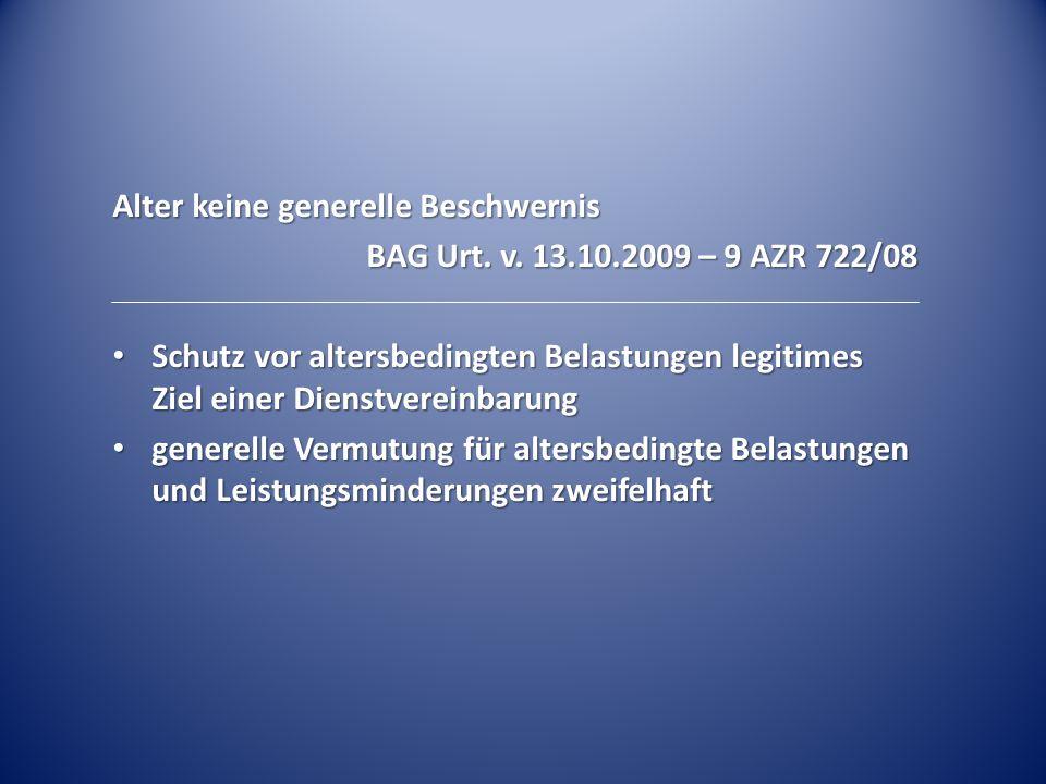 Alter keine generelle Beschwernis BAG Urt. v. 13.10.2009 – 9 AZR 722/08 Schutz vor altersbedingten Belastungen legitimes Ziel einer Dienstvereinbarung