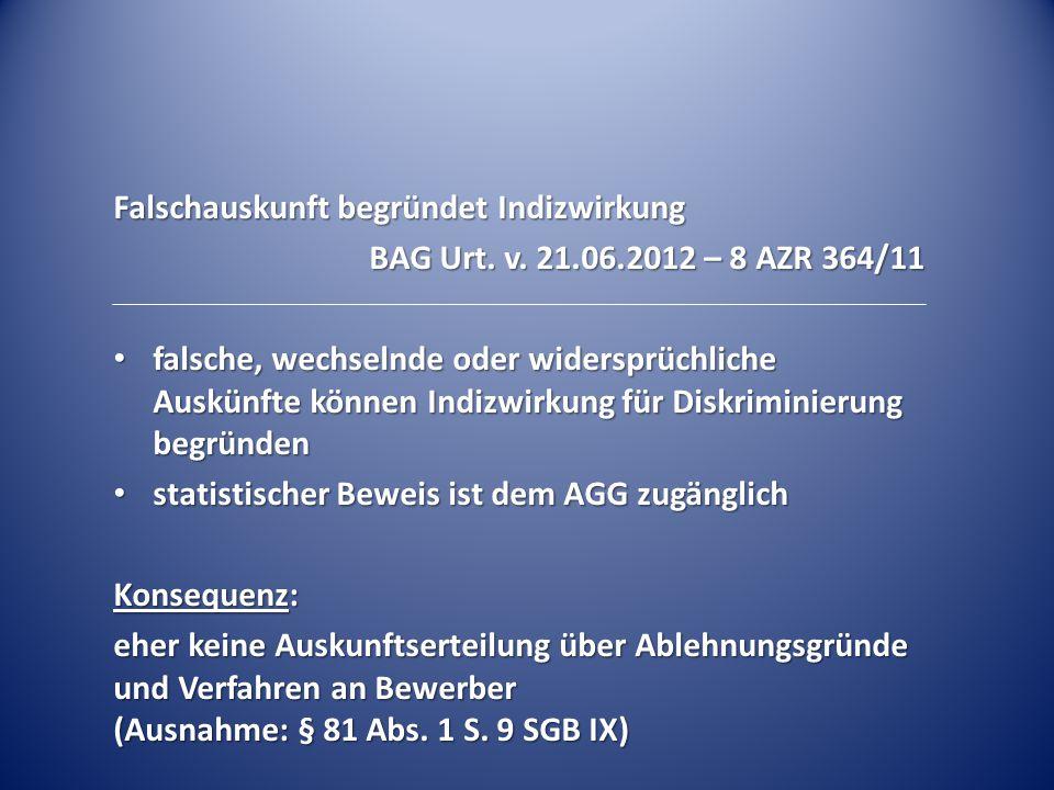 Falschauskunft begründet Indizwirkung BAG Urt. v. 21.06.2012 – 8 AZR 364/11 falsche, wechselnde oder widersprüchliche Auskünfte können Indizwirkung fü