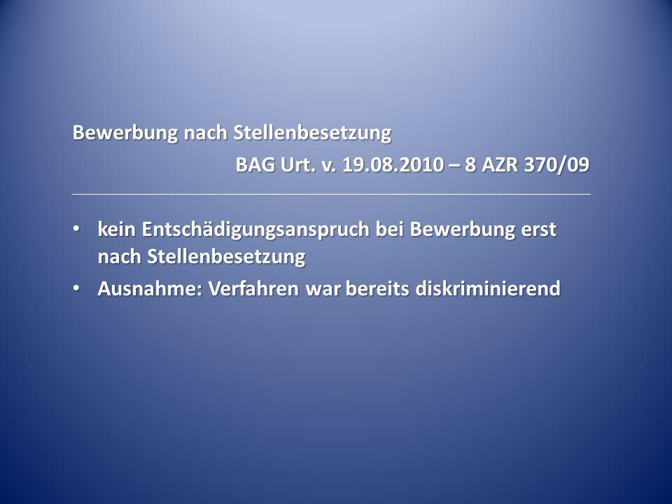 Bewerbung nach Stellenbesetzung BAG Urt. v. 19.08.2010 – 8 AZR 370/09 kein Entschädigungsanspruch bei Bewerbung erst nach Stellenbesetzung kein Entsch