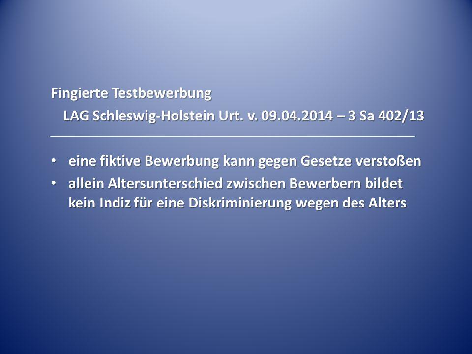 Fingierte Testbewerbung LAG Schleswig-Holstein Urt. v. 09.04.2014 – 3 Sa 402/13 eine fiktive Bewerbung kann gegen Gesetze verstoßen eine fiktive Bewer