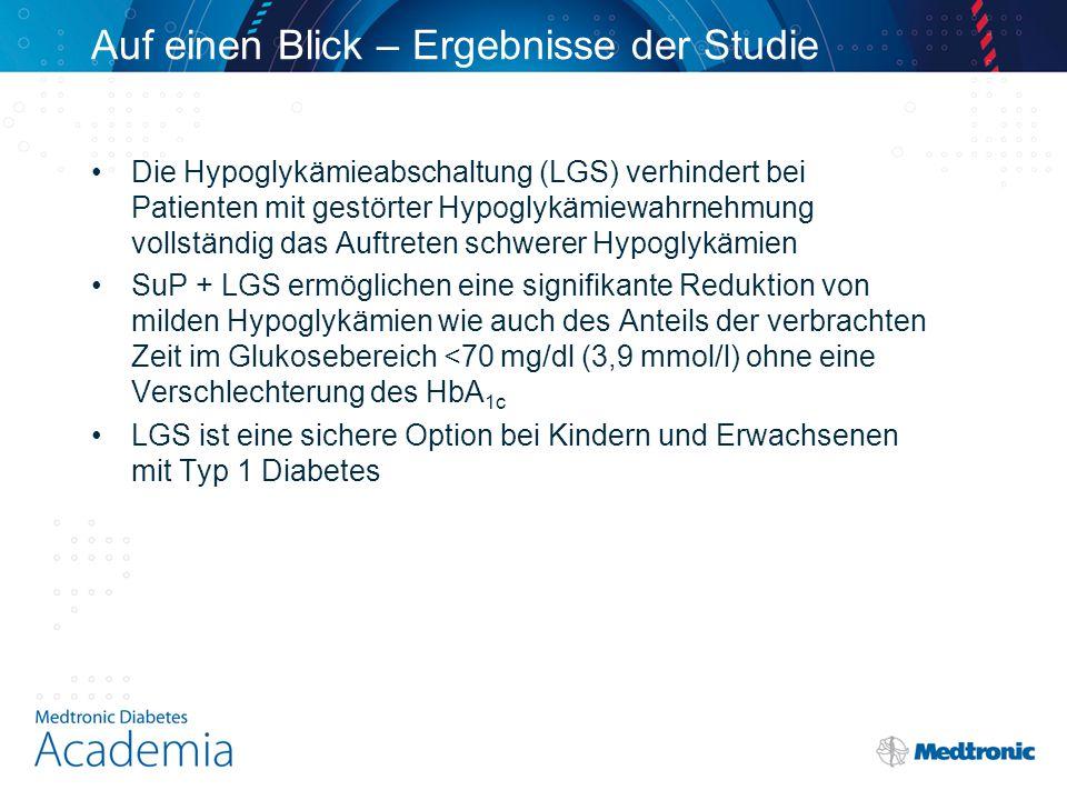 Auf einen Blick – Ergebnisse der Studie Die Hypoglykämieabschaltung (LGS) verhindert bei Patienten mit gestörter Hypoglykämiewahrnehmung vollständig das Auftreten schwerer Hypoglykämien SuP + LGS ermöglichen eine signifikante Reduktion von milden Hypoglykämien wie auch des Anteils der verbrachten Zeit im Glukosebereich <70 mg/dl (3,9 mmol/l) ohne eine Verschlechterung des HbA 1c LGS ist eine sichere Option bei Kindern und Erwachsenen mit Typ 1 Diabetes
