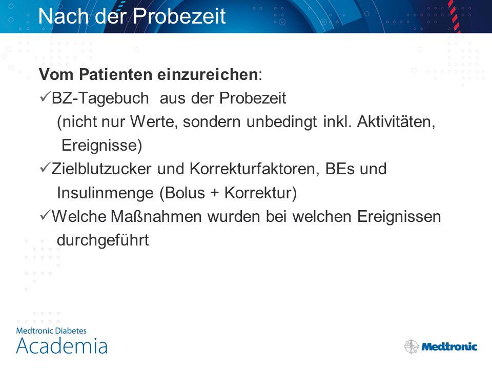 Nach der Probezeit Vom Patienten einzureichen: BZ-Tagebuch aus der Probezeit (nicht nur Werte, sondern unbedingt inkl.