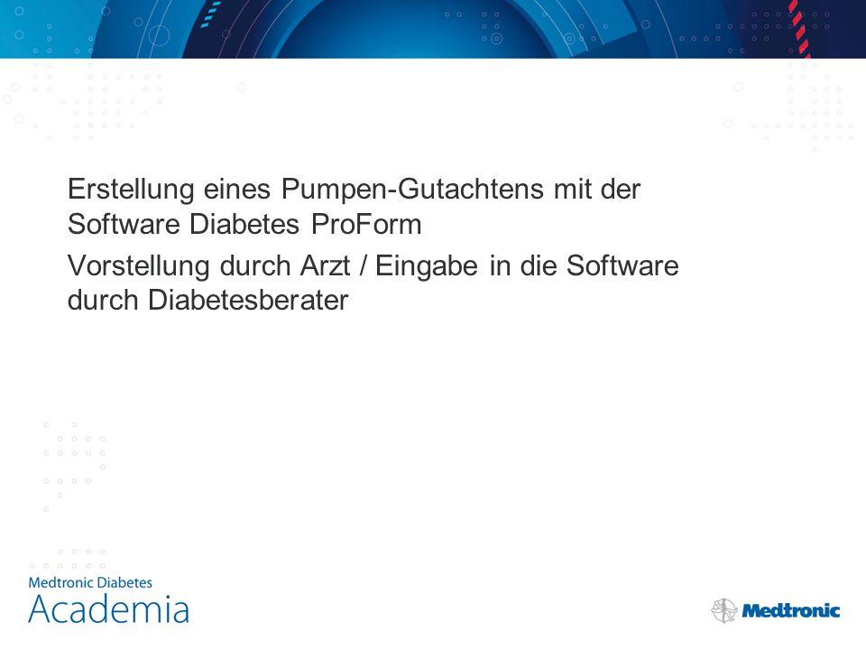 Erstellung eines Pumpen-Gutachtens mit der Software Diabetes ProForm Vorstellung durch Arzt / Eingabe in die Software durch Diabetesberater