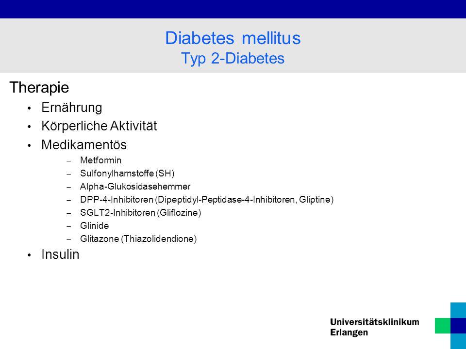 Therapie Ernährung Körperliche Aktivität Medikamentös  Metformin  Sulfonylharnstoffe (SH)  Alpha-Glukosidasehemmer  DPP-4-Inhibitoren (Dipeptidyl-Peptidase-4-Inhibitoren, Gliptine)  SGLT2-Inhibitoren (Gliflozine)  Glinide  Glitazone (Thiazolidendione) Insulin Diabetes mellitus Typ 2-Diabetes