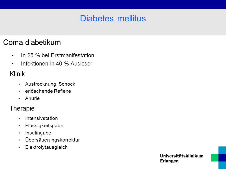 Coma diabetikum In 25 % bei Erstmanifestation Infektionen in 40 % Auslöser Klinik Austrocknung, Schock erlöschende Reflexe Anurie Therapie Intensivstation Flüssigkeitsgabe Insulingabe Übersäuerungskorrektur Elektrolytausgleich Diabetes mellitus