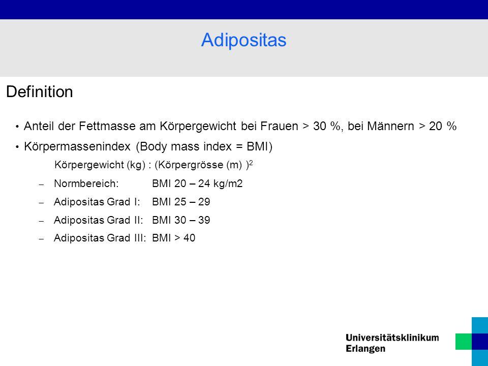 Definition Anteil der Fettmasse am Körpergewicht bei Frauen > 30 %, bei Männern > 20 % Körpermassenindex (Body mass index = BMI) Körpergewicht (kg) : (Körpergrösse (m) ) 2  Normbereich: BMI 20 – 24 kg/m2  Adipositas Grad I: BMI 25 – 29  Adipositas Grad II:BMI 30 – 39  Adipositas Grad III:BMI > 40 Adipositas